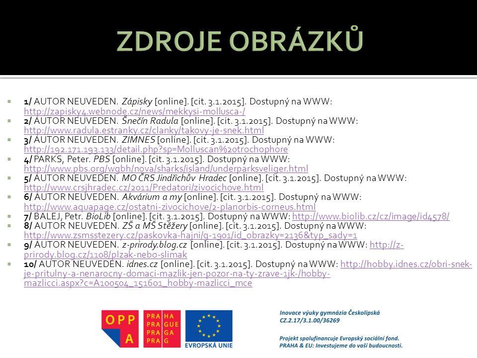 ZDROJE OBRÁZKŮ 1/ AUTOR NEUVEDEN. Zápisky [online]. [cit. 3.1.2015]. Dostupný na WWW: http://zapisky4.webnode.cz/news/mekkysi-mollusca-/